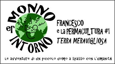 ER MONNO INTORNO - Francesco e la Permacultura 1