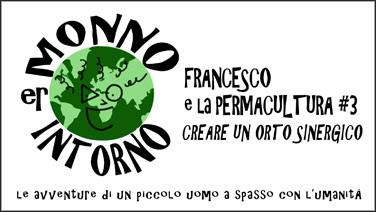 ER MONNO INTORNO - Francesco e la Permacultura 3 - l'orto sinergico