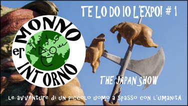 Er Monno intorno_Te lo do io Expo 1 The Japan show_preview